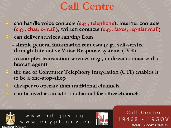 Call Centre can handle voice contacts (e. g. , telephone), internet contacts (e. g.