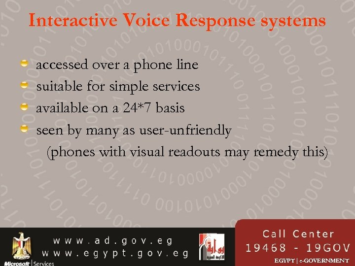 Interactive Voice Response systems accessed over a phone line suitable for simple services available