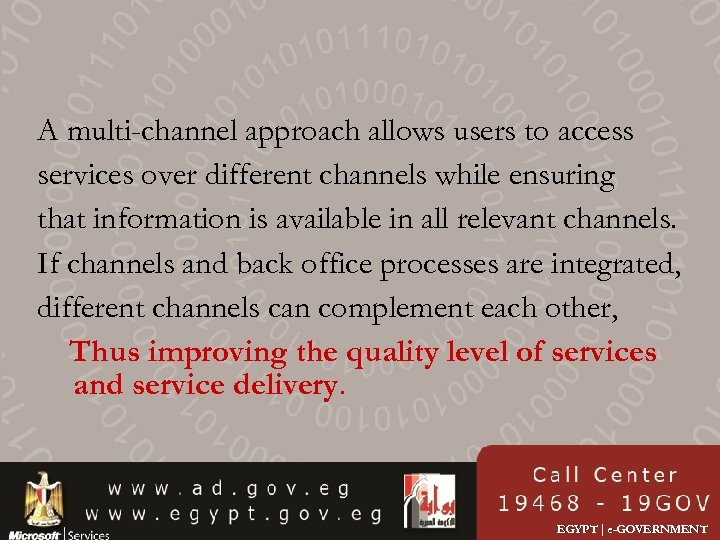A multi-channel approach allows users to access services over different channels while ensuring that