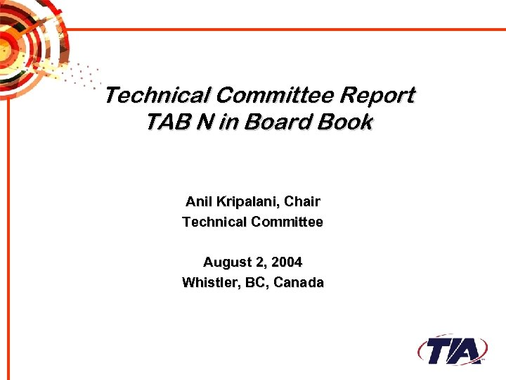 Technical Committee Report TAB N in Board Book Anil Kripalani, Chair Technical Committee August