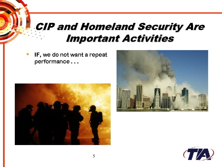 CIP and Homeland Security Are Important Activities § IF, we do not want a