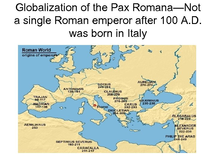 Globalization of the Pax Romana—Not a single Roman emperor after 100 A. D. was