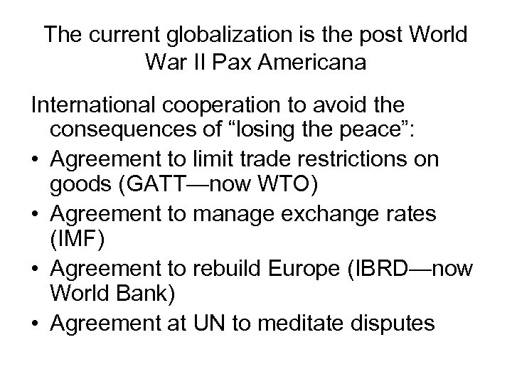 The current globalization is the post World War II Pax Americana International cooperation to