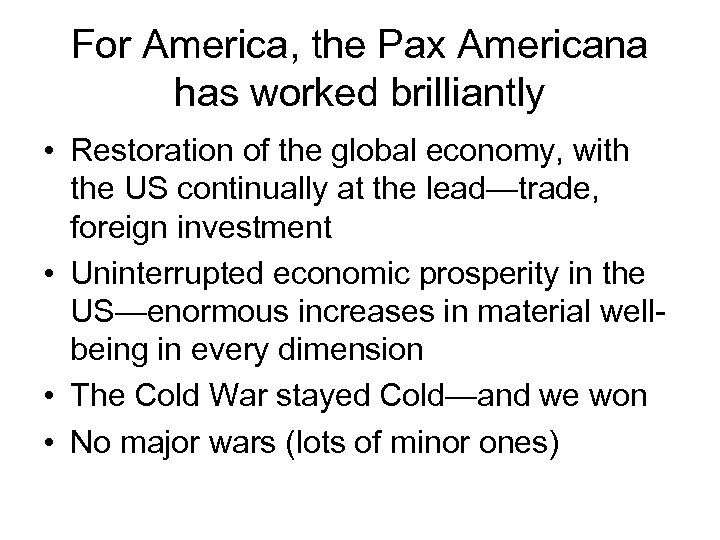 For America, the Pax Americana has worked brilliantly • Restoration of the global economy,