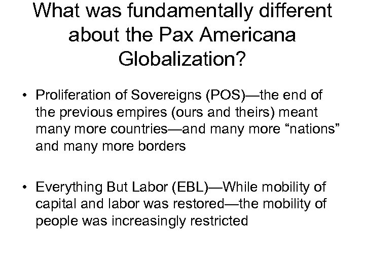 What was fundamentally different about the Pax Americana Globalization? • Proliferation of Sovereigns (POS)—the