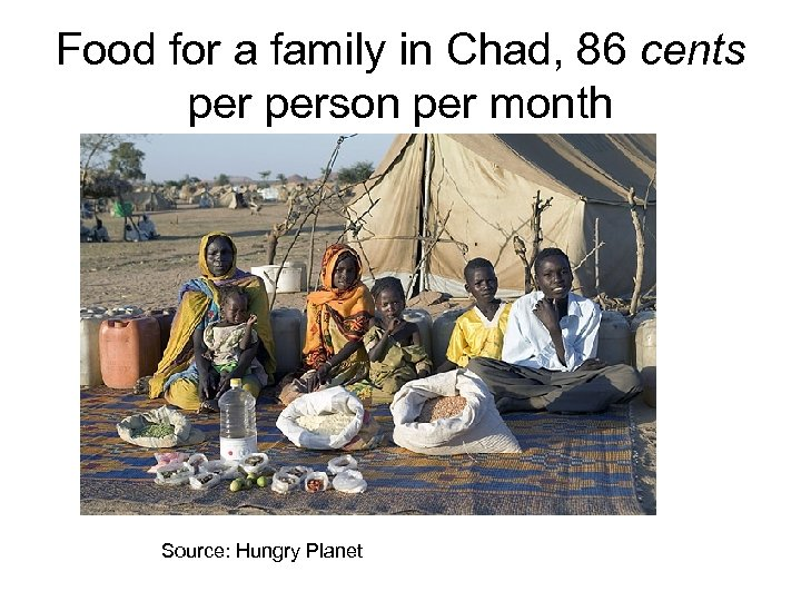Food for a family in Chad, 86 cents person per month Source: Hungry Planet
