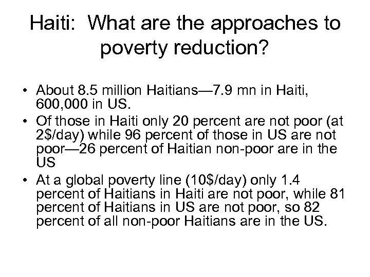 Haiti: What are the approaches to poverty reduction? • About 8. 5 million Haitians—