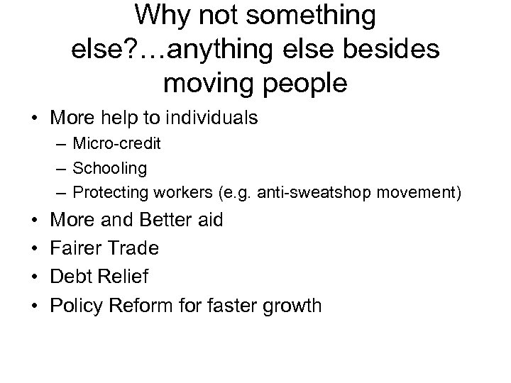 Why not something else? …anything else besides moving people • More help to individuals