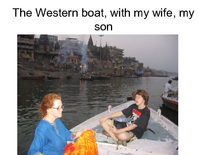 The Western boat, with my wife, my son