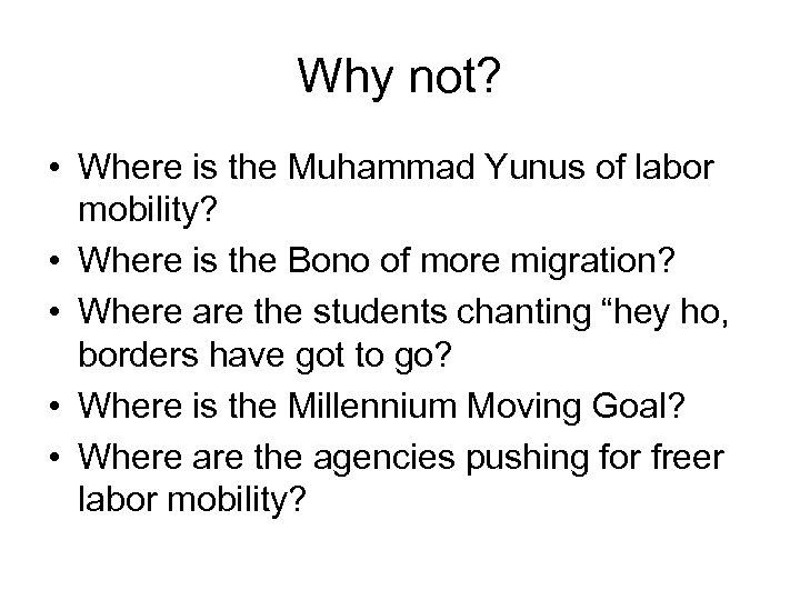 Why not? • Where is the Muhammad Yunus of labor mobility? • Where is