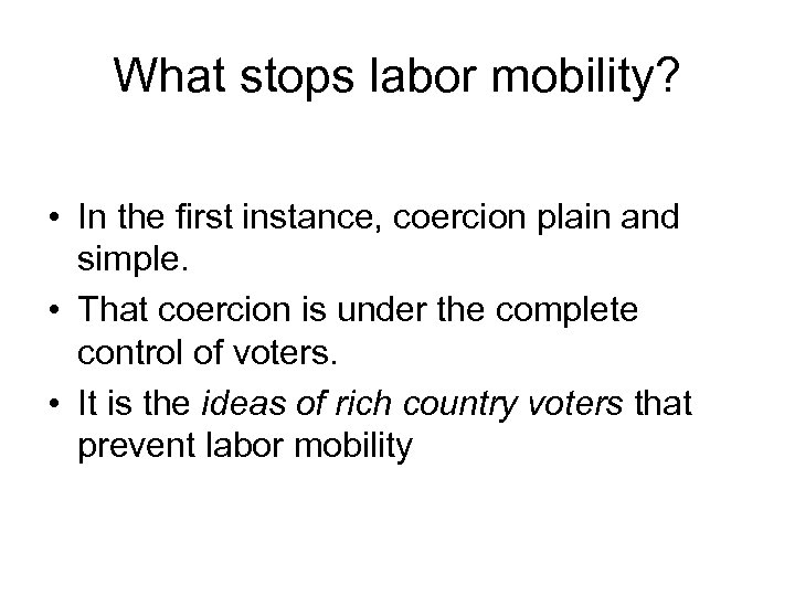 What stops labor mobility? • In the first instance, coercion plain and simple. •