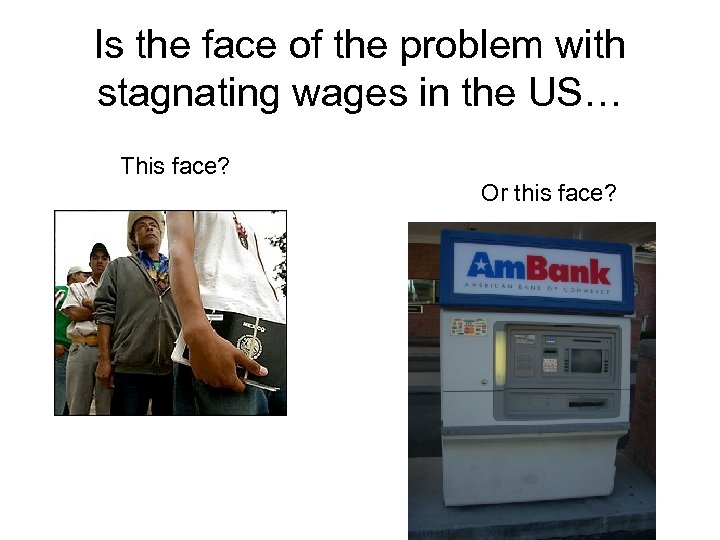 Is the face of the problem with stagnating wages in the US… This face?