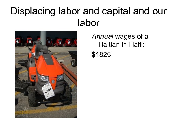 Displacing labor and capital and our labor Annual wages of a Haitian in Haiti: