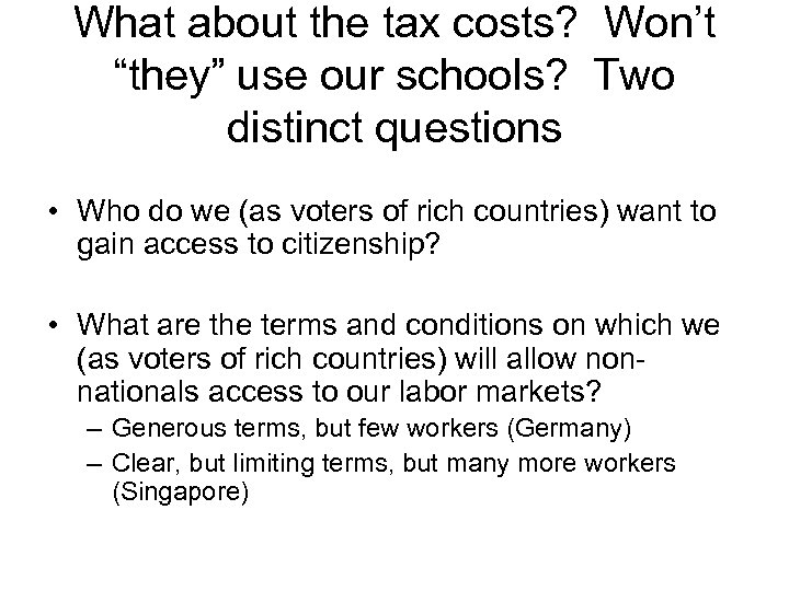 "What about the tax costs? Won't ""they"" use our schools? Two distinct questions •"