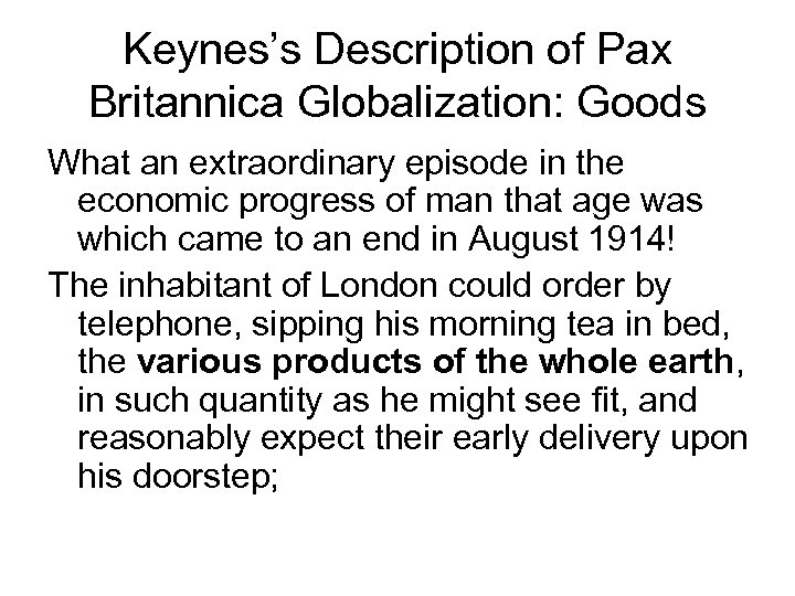 Keynes's Description of Pax Britannica Globalization: Goods What an extraordinary episode in the economic