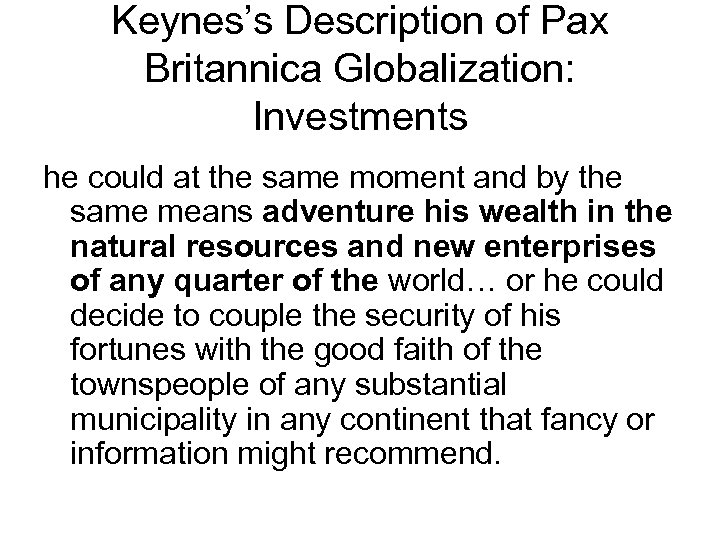 Keynes's Description of Pax Britannica Globalization: Investments he could at the same moment and