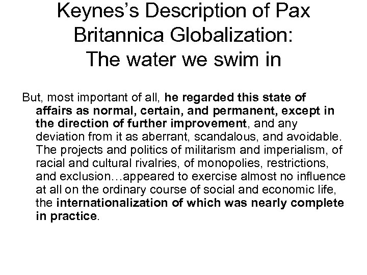 Keynes's Description of Pax Britannica Globalization: The water we swim in But, most important