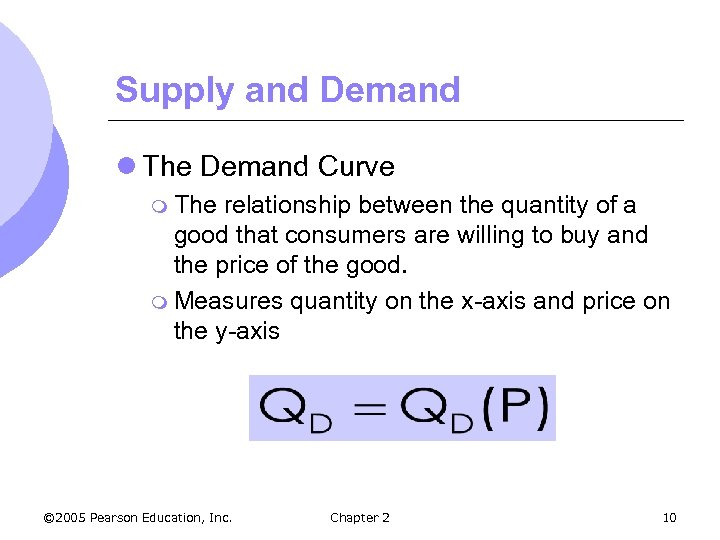 Supply and Demand l The Demand Curve m The relationship between the quantity of