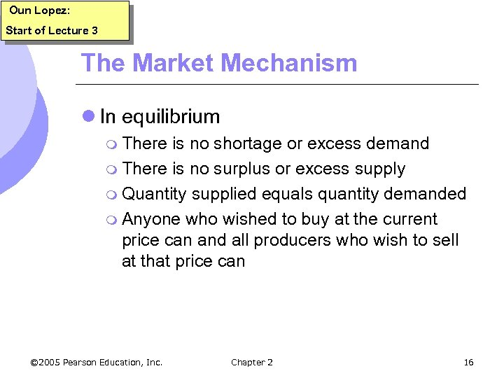 Oun Lopez: Start of Lecture 3 The Market Mechanism l In equilibrium m There