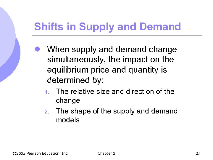 Shifts in Supply and Demand l When supply and demand change simultaneously, the impact