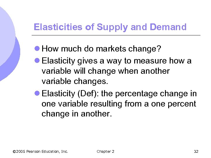 Elasticities of Supply and Demand l How much do markets change? l Elasticity gives
