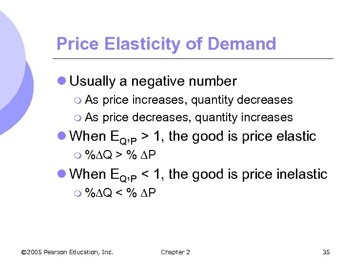 Price Elasticity of Demand l Usually a negative number m As price increases, quantity