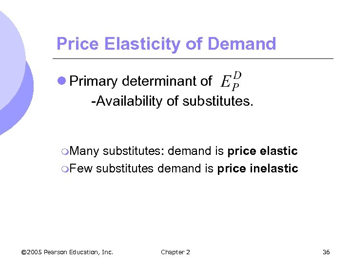 Price Elasticity of Demand l Primary determinant of -Availability of substitutes. m. Many substitutes: