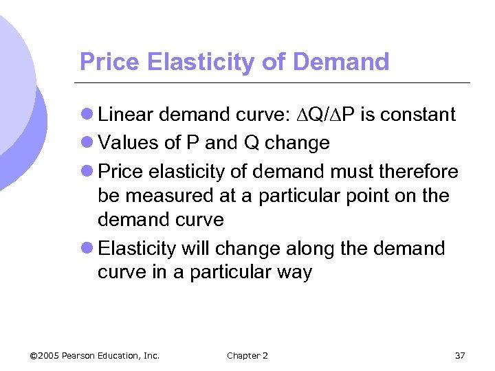 Price Elasticity of Demand l Linear demand curve: Q/ P is constant l Values