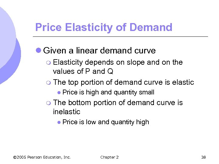Price Elasticity of Demand l Given a linear demand curve m Elasticity depends on