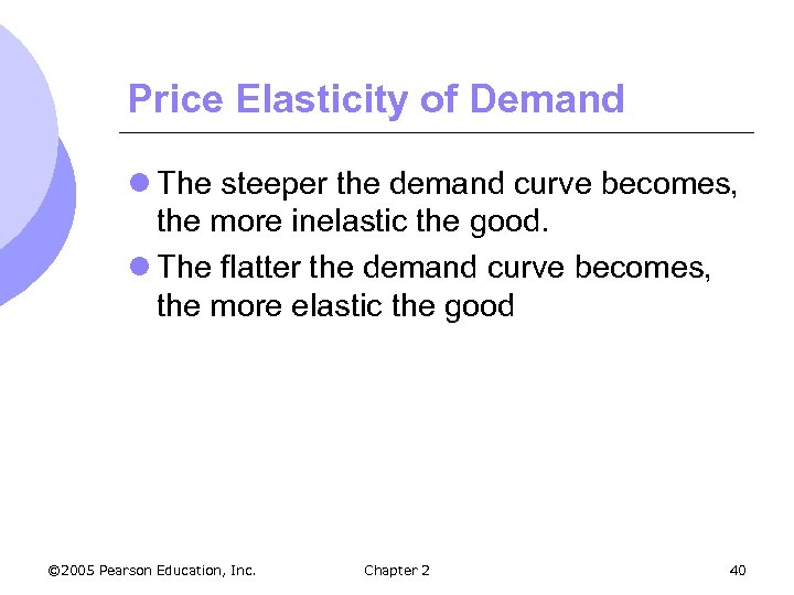 Price Elasticity of Demand l The steeper the demand curve becomes, the more inelastic