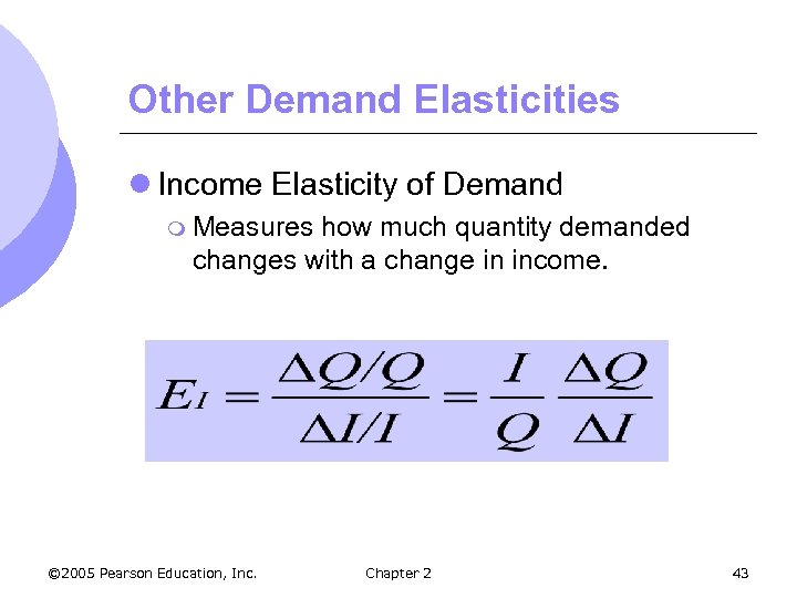 Other Demand Elasticities l Income Elasticity of Demand m Measures how much quantity demanded
