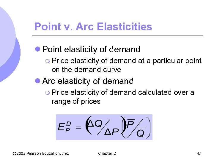 Point v. Arc Elasticities l Point elasticity of demand m Price elasticity of demand