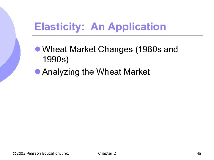 Elasticity: An Application l Wheat Market Changes (1980 s and 1990 s) l Analyzing