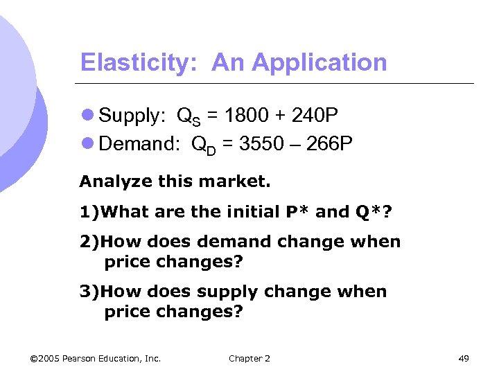 Elasticity: An Application l Supply: QS = 1800 + 240 P l Demand: QD