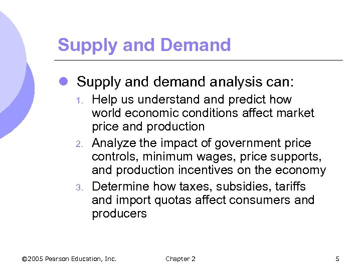 Supply and Demand l Supply and demand analysis can: 1. 2. 3. Help us