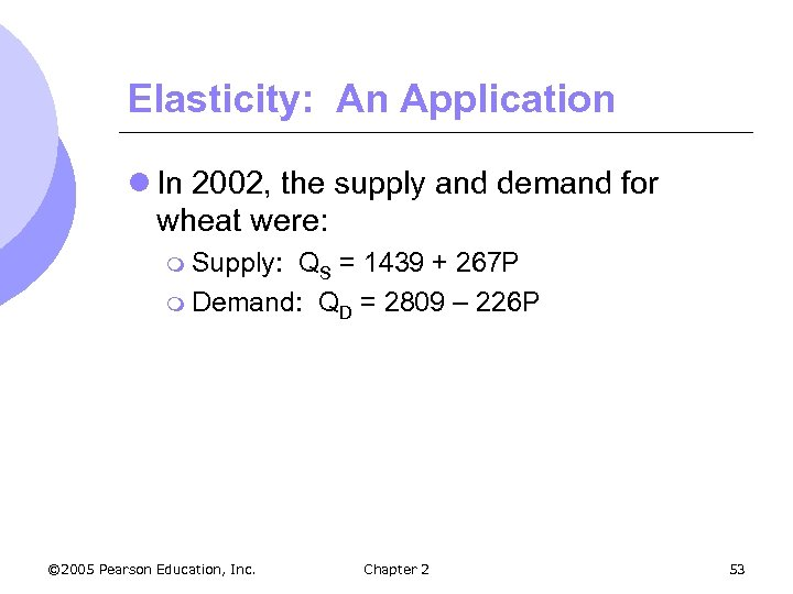 Elasticity: An Application l In 2002, the supply and demand for wheat were: m