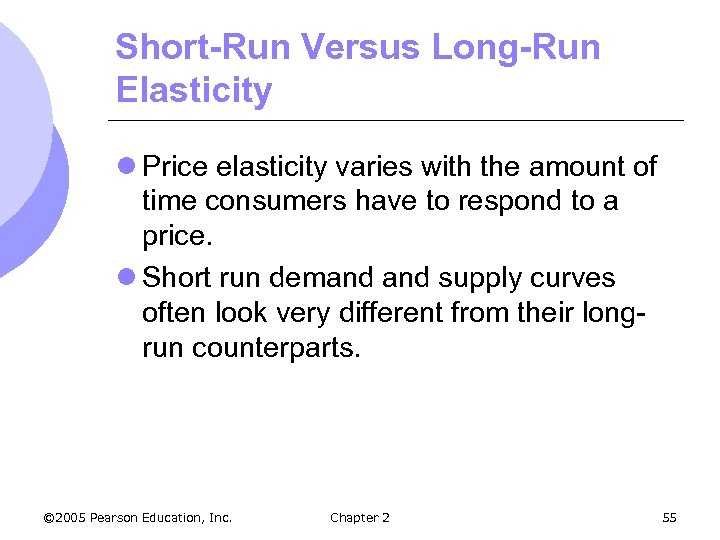 Short-Run Versus Long-Run Elasticity l Price elasticity varies with the amount of time consumers