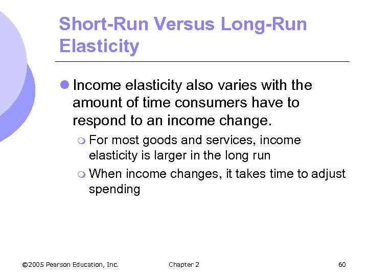 Short-Run Versus Long-Run Elasticity l Income elasticity also varies with the amount of time