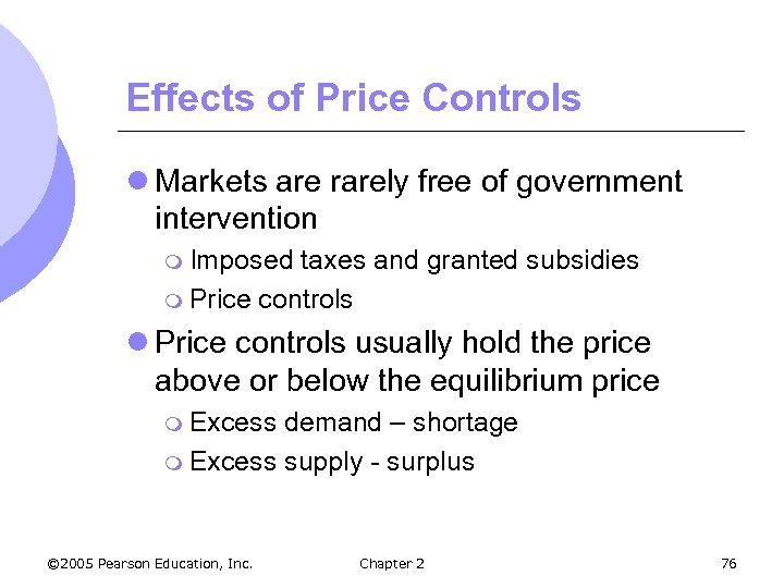 Effects of Price Controls l Markets are rarely free of government intervention m Imposed