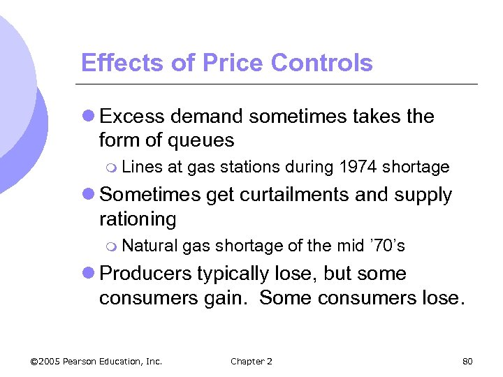 Effects of Price Controls l Excess demand sometimes takes the form of queues m