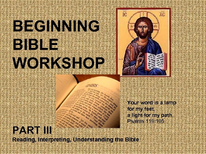 BEGINNING BIBLE WORKSHOP Your word is a lamp for my feet, a light for