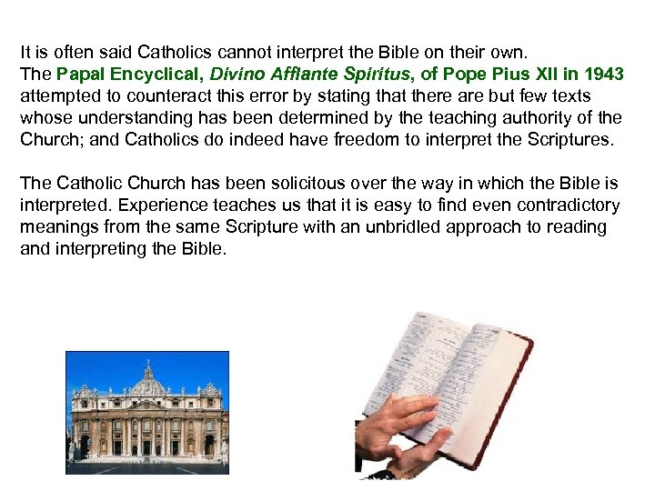 It is often said Catholics cannot interpret the Bible on their own. The Papal