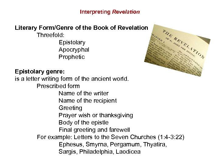 Interpreting Revelation Literary Form/Genre of the Book of Revelation Threefold: Epistolary Apocryphal Prophetic Epistolary