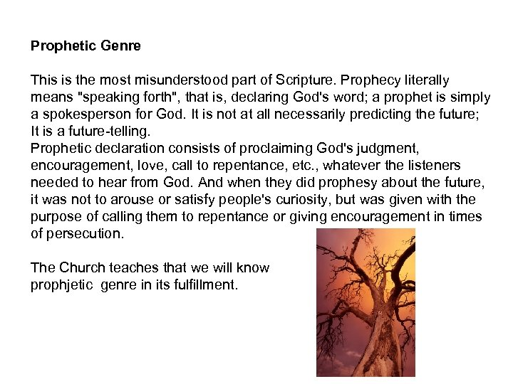 Prophetic Genre This is the most misunderstood part of Scripture. Prophecy literally means
