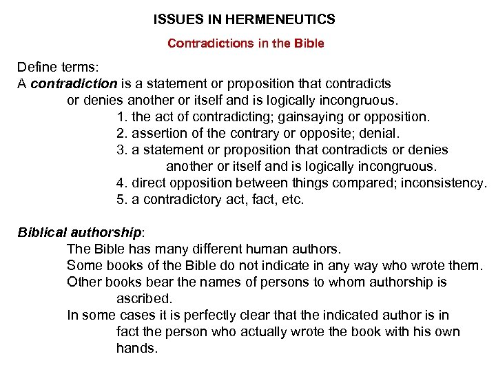 ISSUES IN HERMENEUTICS Contradictions in the Bible Define terms: A contradiction is a statement