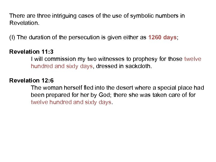 There are three intriguing cases of the use of symbolic numbers in Revelation. (I)