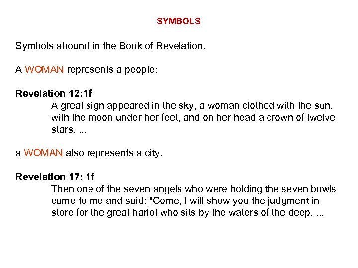 SYMBOLS Symbols abound in the Book of Revelation. A WOMAN represents a people: Revelation