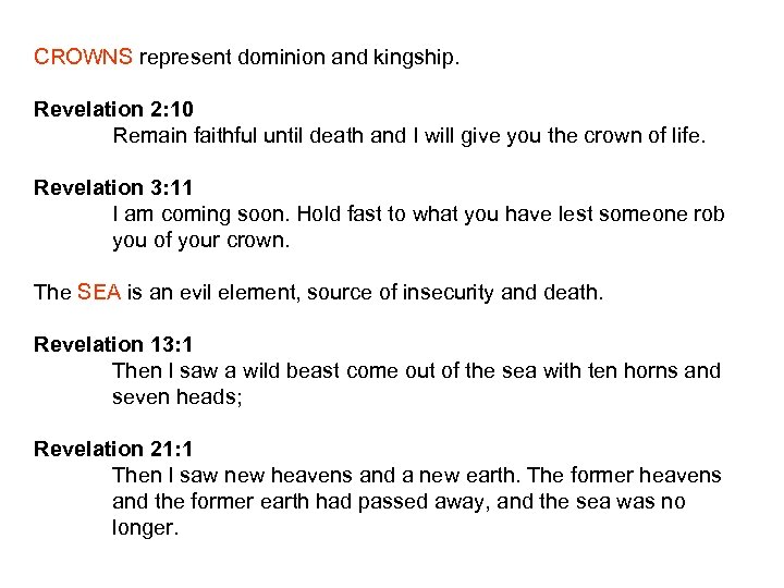 CROWNS represent dominion and kingship. Revelation 2: 10 Remain faithful until death and I