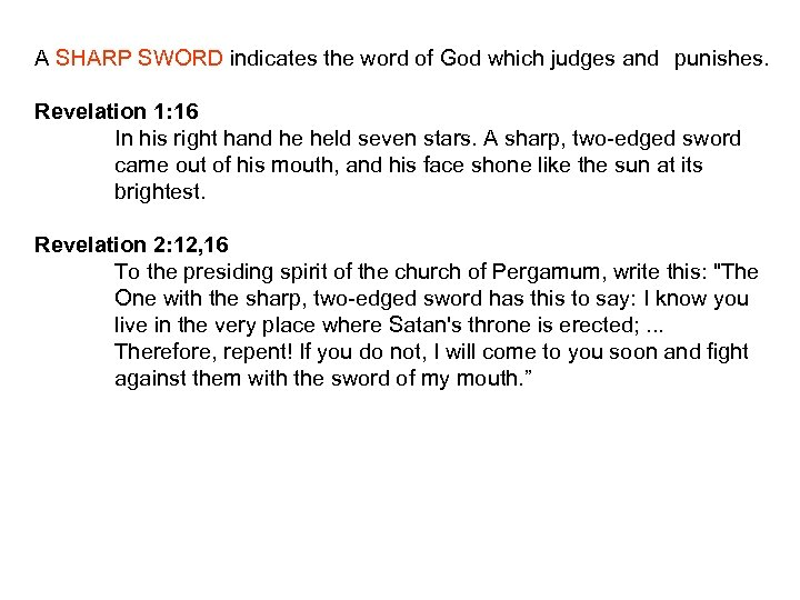 A SHARP SWORD indicates the word of God which judges and punishes. Revelation 1: