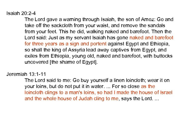 Isaiah 20: 2 -4 The Lord gave a warning through Isaiah, the son of